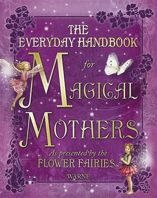 Everyday Handbook for Magical Mothers as Presented by the Flower Fairies (Hardback)