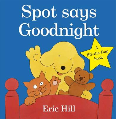 Spot Says Goodnight - Spot - Original Lift the Flap (Board book)