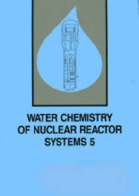 Water Chemistry of Nuclear Reactor Systems 1989: v. 5: International Conference Proceedings (Paperback)