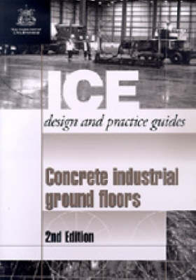 Concrete Industrial Ground Floors, (Ice Design and Practice Guides) (Paperback)