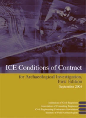 ICE Conditions of Contract for Archaeological Investigation: Conditions of Contract, Appendix and Form of Agreement for Use in Connection with Archaeological Investigation (Paperback)