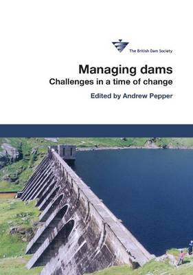 Managing Dams: 16th British Dam Society Conference 2010 (Hardback)