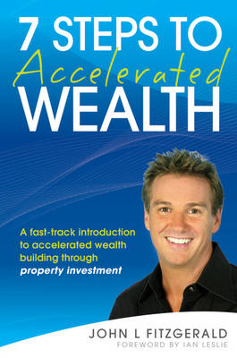 7 Steps to Accelerated Wealth: A Fast-track Introduction to Accelerated Wealth Building Through Property Investment (Paperback)