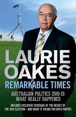 Remarkable Times: Australian Politics 2010-13: What Really Happened (Paperback)