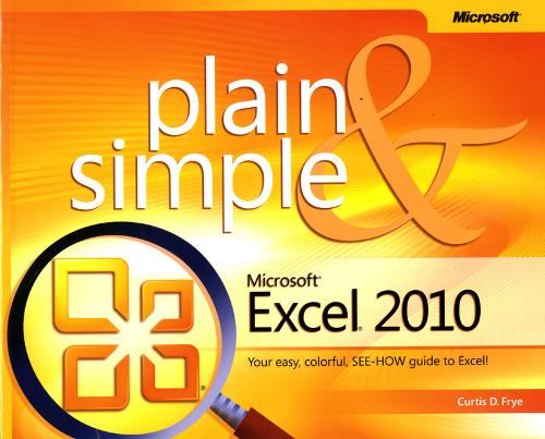 Microsoft Excel 2010 Plain & Simple: Learn the Simplest Ways to Get Things Done with Microsoft Excel 2010! (Paperback)