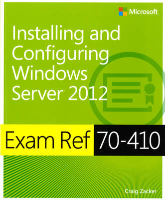 Exam Ref (70-410): Installing and Configuring Windows Server 2012 (Mixed media product)
