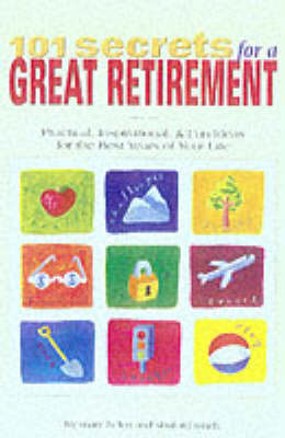 101 Secrets for a Great Retirement: Practical, Inspirational and Fun Ideas for the Best Years of Your Life! (Paperback)