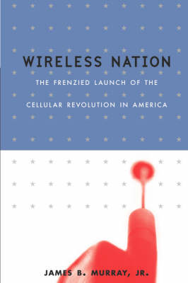 Wireless Nation: The Frenzied Launch of the Cellular Revolution (Paperback)