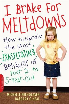 I Brake for Meltdowns: How to Handle the Most Exasperating Behavior of Your 2 to 5-Year-Old (Paperback)