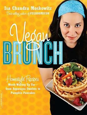Vegan Brunch: Homestyle Recipes Worth Waking Up for - From Asparagus Omelets to Pumpkin Pancakes (Paperback)
