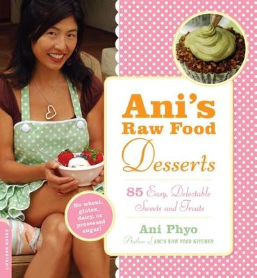 Ani's Raw Food Desserts: 85 Easy, Delectable Sweets and Treats (Paperback)