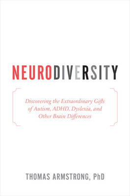 Neurodiversity: Discovering the Hidden Strengths of Autism, ADHD, Dyslexia, and Other Brain Differences (Hardback)