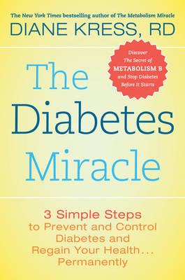 The Diabetes Miracle: 3 Simple Steps to Prevent and Control Diabetes and Regain Your Health Permanently (Hardback)