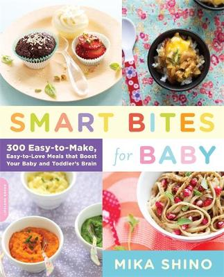 Smart Bites for Baby: 300 Easy to Make, Easy to Love Meals That Boost Your Baby and Toddler's Brain (Paperback)