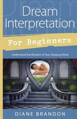 Dream Interpretation for Beginners: Understand the Wisdom of Your Sleeping Mind (Paperback)