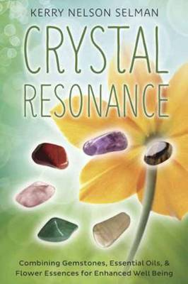 Crystal Resonance: Combining Gemstones, Essential Oils, and Flower Essences for Enhanced Well Being (Paperback)