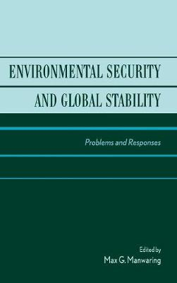 Environmental Security and Global Stability: Problems and Responses (Hardback)