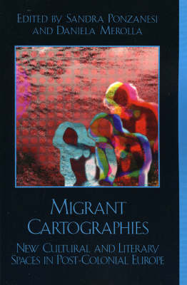 Migrant Cartographies: New Cultural and Literary Spaces in Post-colonial Europe (Paperback)