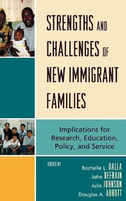 Strengths and Challenges of New Immigrant Families: Implications for Research, Education, Policy, and Service (Hardback)
