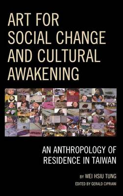 Art for Social Change and Cultural Awakening: An Anthropology of Residence in Taiwan (Hardback)