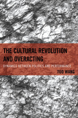 The Cultural Revolution and Overacting: Dynamics Between Politics and Performance (Hardback)