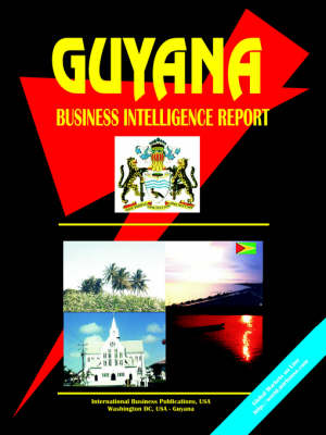 Guyana Business Intelligence Report (Paperback)