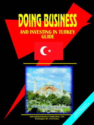 Doing Business and Investing in Turkey Guide (Paperback)