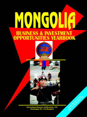 Mongolia Business and Investment Opportunities Yearbook (Paperback)