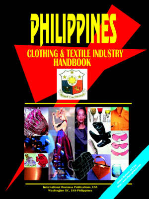 Philippines Clothing and Textile Industry Handbook (Paperback)