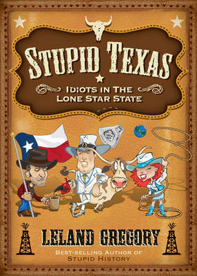 Stupid Texas: Idiots in the Lone Star State (Paperback)