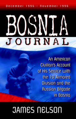 Bosnia Journal: An American Civilian's Account of His Service with the 1st Armored Division and the (Paperback)