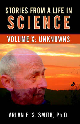 Stories from a Life with Science: Volume X: Unknowns (Paperback)