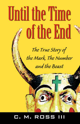 Until the Time of the End: The True Story of the Mark, the Number and the Beast (Paperback)