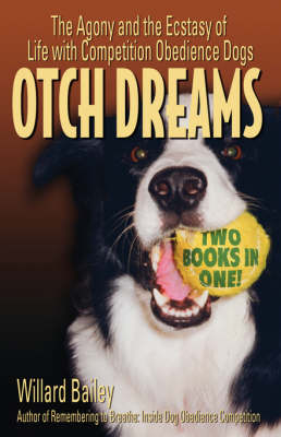 Otch Dreams: The Agony and the Ecstasy of Life with Competition Obedience Dogs (Paperback)
