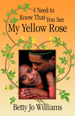I Need to Know That You See My Yellow Rose (Paperback)