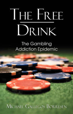The Free Drink: The Gambling Addiction Epidemic (Paperback)