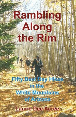 Rambling Along the Rim: 50 Best Day Hikes in the White Mountains of Arizona (Paperback)
