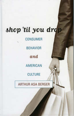 Shop Til You Drop: Consumer Behavior and American Culture (Hardback)
