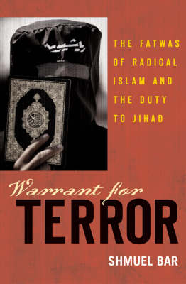 Warrant for Terror: The Fatwas of Radical Islam and the Duty of Jihad - Hoover Studies in Politics, Economics, and Society (Hardback)