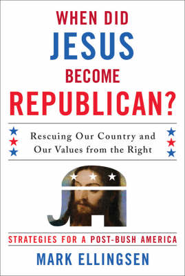 When Did Jesus Become Republican?: Rescuing Our Country and Our Values from the right- Strategies for a Post-bush America (Hardback)