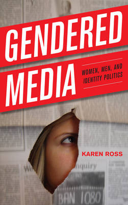 Gendered Media: Women, Men, and Identity Politics - Critical Media Studies: Institutions, Politics, and Culture (Paperback)