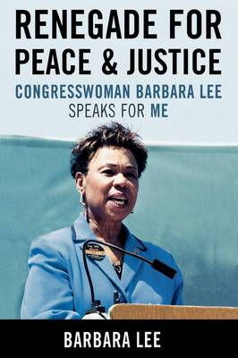 Renegade for Peace and Justice: Congresswoman Barbara Lee Speaks for Me (Hardback)