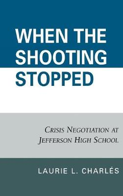 When the Shooting Stopped: Crisis Negotiation and Critical Incident Change (Hardback)