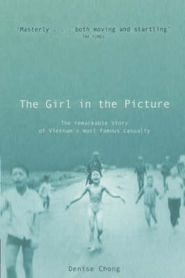The Girl in the Picture: The Remarkable Story of Vietnam's Most Famous Casualty (Paperback)