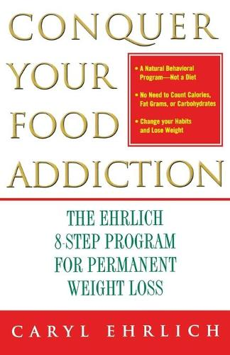 Conquer Your Food Addiction: The Ehrlich 8-Step Program for Permanent Weight Loss (Paperback)