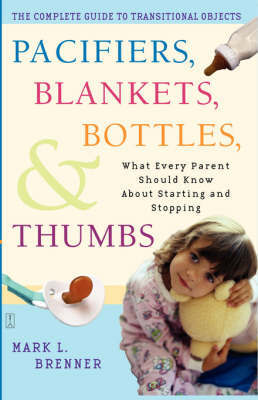 Pacifiers, Blankets, Bottles, and Thumbs: What Every Parent Should Know about Starting and Stopping (Paperback)