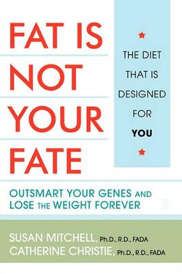 Fat Is Not Your Fate: Outsmart Your Genes and Lose the Weight Forever (Paperback)