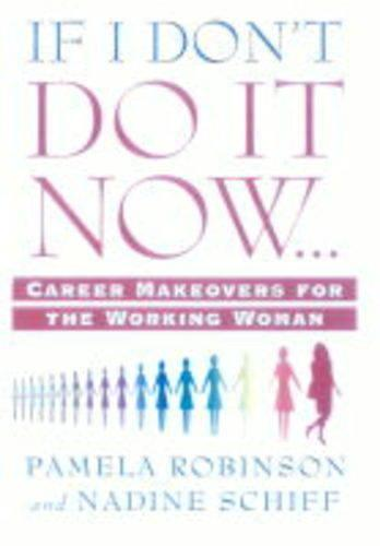 If I Don't Do it Now: Career Makeovers for the Working Woman (Paperback)