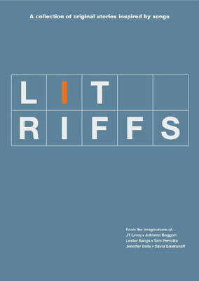 Lit Riffs: A Collection of Original Stories Inspired by Songs (Paperback)