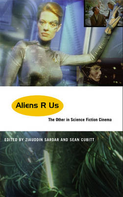 Aliens R Us: The Other in Science Fiction Cinema (Hardback)